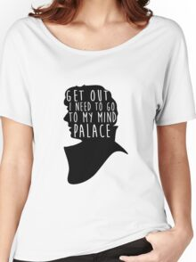 GET OUT I NEED TO GO TO MY MIND PALACE Women's Relaxed Fit T-Shirt