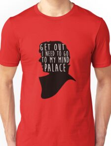 GET OUT I NEED TO GO TO MY MIND PALACE Unisex T-Shirt