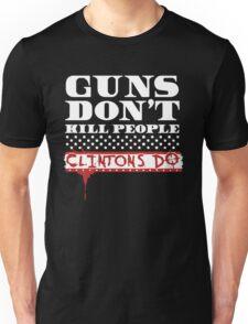 GUNS DON'T KILL PEOPLE, CLINTONS DO TSHIRT Unisex T-Shirt
