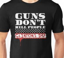GUNS DON'T KILL PEOPLE, CLINTONS DO TSHIRT Unisex T-Shirt