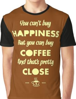 You Can't Buy Happiness But You Can Buy Coffee - Funny Coffee Quote Meme for Men and Women T shirt Graphic T-Shirt