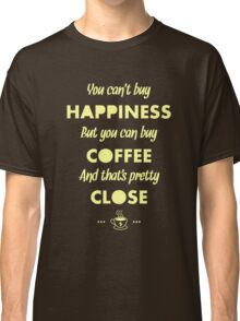 You Can't Buy Happiness But You Can Buy Coffee - Funny Coffee Quote Meme for Men and Women T shirt Classic T-Shirt