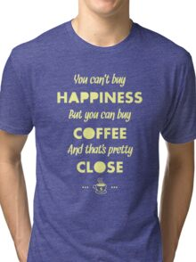You Can't Buy Happiness But You Can Buy Coffee - Funny Coffee Quote Meme for Men and Women T shirt Tri-blend T-Shirt