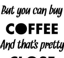 You Can't Buy Happiness But You Can Buy Coffee - Funny Coffee Quote Meme for Men and Women T shirt Sticker
