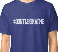 Don't Look at Me Classic T-Shirt