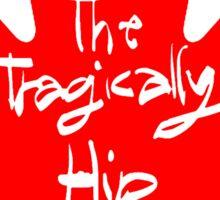 tragically hip Sticker