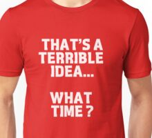That's a terrible idea.... Unisex T-Shirt