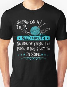 Going Trip Need 4 Skeins Of Yarn I Have Packed 152 Unisex T-Shirt