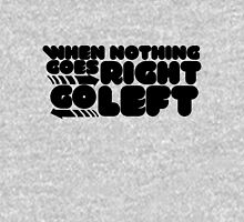 When nothing goes right go left Womens Fitted T-Shirt