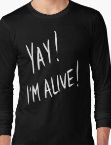 Yay! I'm alive (white) Long Sleeve T-Shirt