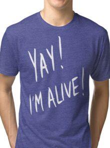 Yay! I'm alive (white) Tri-blend T-Shirt