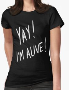 Yay! I'm alive (white) Womens Fitted T-Shirt