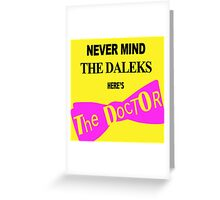 Never Mind The Daleks... Greeting Card