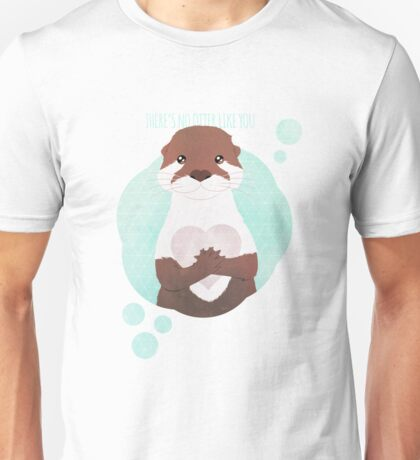 There's no Otter like you Unisex T-Shirt