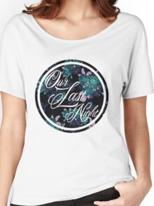 Our Last Night Women's Relaxed Fit T-Shirt
