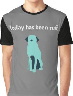 Today Has Been Ruff Funny Dog Graphic T-Shirt