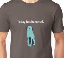 Today Has Been Ruff Funny Dog Unisex T-Shirt