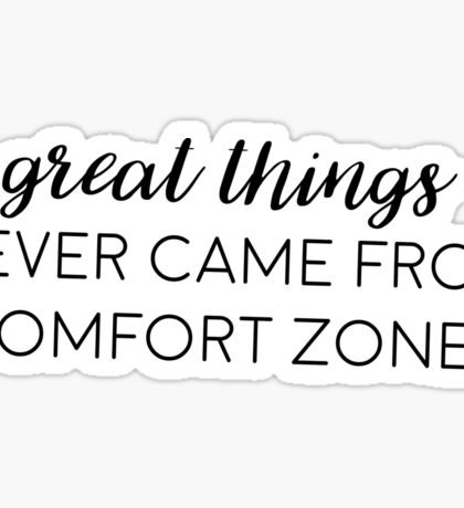 Great things never came from comfort zones Sticker
