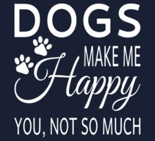 Dogs Make Me Happy. You Not So Much Kids Tee