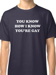 You Know How I Know You're Gay - The 40 Year Old Virgin Classic T-Shirt
