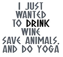 I Just Wanted To Drink Wine Save Animals And Do Yoga - Tshirts & Hoodies  Photographic Print