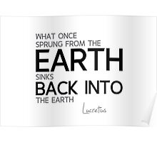 from the earth, back into the earth - lucretius Poster