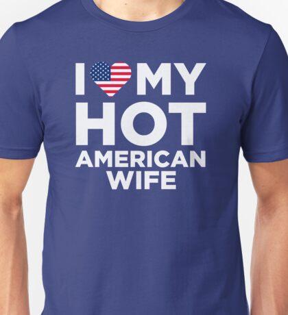 I Love My Hot American Wife Unisex T-Shirt