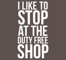 I like to stop at the duty free shop  by QuotingCool