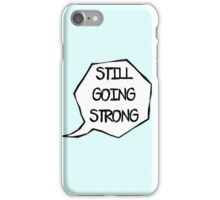 Still Going Strong iPhone Case/Skin