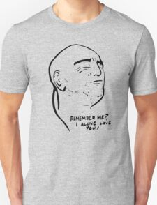 Remember Me? I Alone Love You! T-Shirt