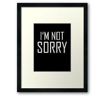 I'm Not Sorry Framed Print