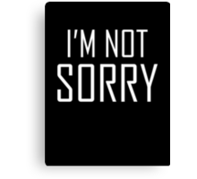 I'm Not Sorry Canvas Print