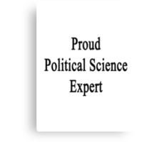 Proud Political Science Expert  Canvas Print