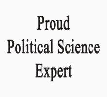 Proud Political Science Expert  by supernova23