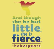 And though she be but little, she is fierce. Kids Tee