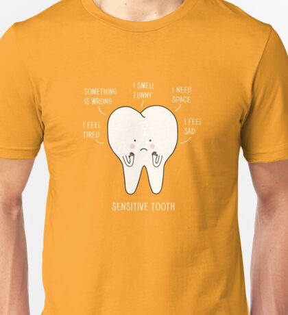 sensitive tooth Unisex T-Shirt