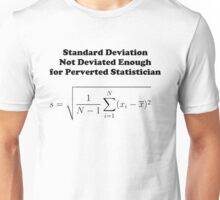 Standard Deviation Not Deviated Enough for Perverted Statistician Unisex T-Shirt