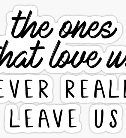 The ones that love us, never really leave us. Sticker