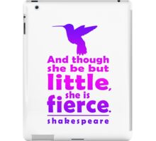 And though she be but little, she is fierce. iPad Case/Skin