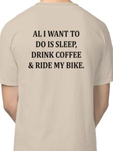 All I Want To Do Is Ride My Bike Classic T-Shirt