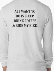All I Want To Do Is Ride My Bike Long Sleeve T-Shirt