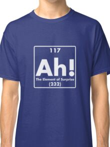 Ah, The Element of Surprise Classic T-Shirt