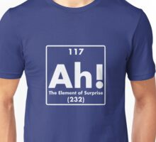 Ah, The Element of Surprise Unisex T-Shirt