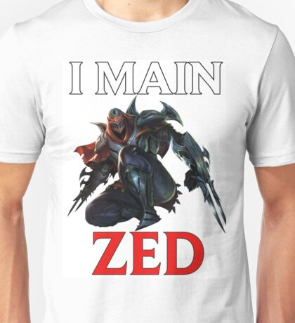 I main Zed - League of Legends Unisex T-Shirt