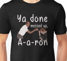YA DONE MEESED UP AARON T-SHIRT Unisex T-Shirt