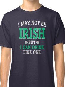 I may not be Irish Classic T-Shirt