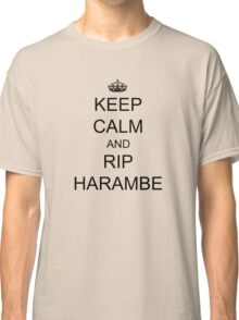 KEEP CALM and RIP HARAMBE Classic T-Shirt