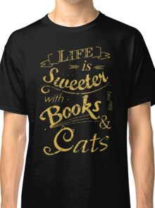 life is sweeter with books & cats #2 Classic T-Shirt