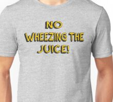 No Wheezing The Juice! Encino Man Quote Unisex T-Shirt