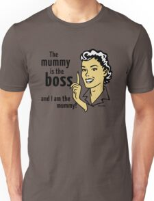 The mummy is the boss and I am the mummy! Unisex T-Shirt